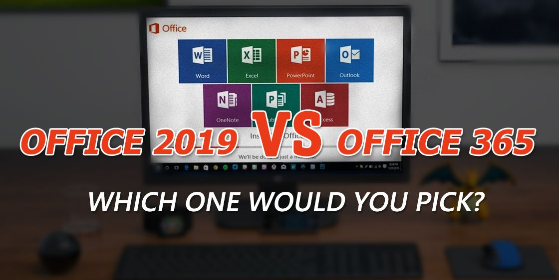 Office2019 VS Office365,Which one would you pick?